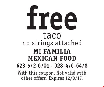 Free taco. No strings attached. With this coupon. Not valid with other offers. Expires 12/8/17.