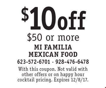 $10 off $50 or more. With this coupon. Not valid with other offers or on happy hour cocktail pricing. Expires 12/8/17.