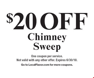 $20 Off Chimney Sweep. One coupon per service. Not valid with any other offer. Expires 6/30/18. Go to LocalFlavor.com for more coupons.