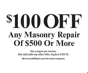 $100 Off Any Masonry Repair Of $500 Or More. One coupon per service. Not valid with any other offer. Expires 6/30/18. Go to LocalFlavor.com for more coupons.