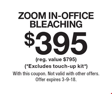 $395 ZOOM In-Office Bleaching (reg. value $795) (*Excludes touch-up kit*). With this coupon. Not valid with other offers. Offer expires 3-9-18.