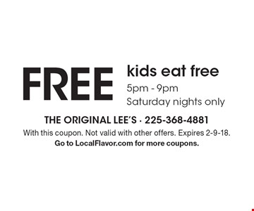 FREE kids eat free 5pm - 9pm Saturday nights only. With this coupon. Not valid with other offers. Expires 2-9-18. Go to LocalFlavor.com for more coupons.