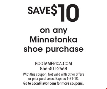 Save $10on any Minnetonka shoe purchase. With this coupon. Not valid with other offers or prior purchases. Expires 1-31-18. Go to LocalFlavor.com for more coupons.