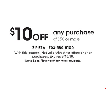 $10 off any purchase of $50 or more. With this coupon. Not valid with other offers or prior purchases. Expires 3/16/18. Go to LocalFlavor.com for more coupons.