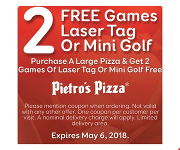 2 free games of laser tag or mini golf with purchase of a large Pizza