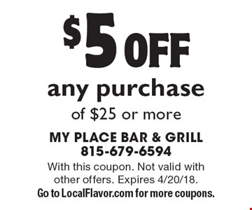 $5 off any purchase of $25 or more. With this coupon. Not valid with other offers. Expires 4/20/18. Go to LocalFlavor.com for more coupons.