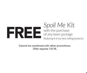 FREE Spoil Me Kit with the purchase of any laser package (featuring 4 of our best-selling products). Cannot be combined with other promotions. Offer expires 1/5/18.