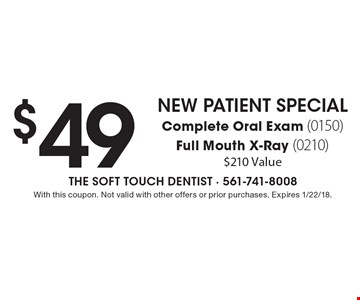 New Patient Special: $49 Complete Oral Exam (0150) Full Mouth X-Ray (0210) $210 Value. With this coupon. Not valid with other offers or prior purchases. Expires 1/22/18.
