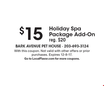 $15 Holiday Spa Package Add-On - reg. $20. With this coupon. Not valid with other offers or prior purchases. Expires 12-8-17. Go to LocalFlavor.com for more coupons.