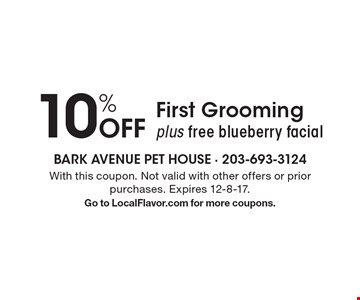 10% Off First Grooming, plus free blueberry facial. With this coupon. Not valid with other offers or prior purchases. Expires 12-8-17. Go to LocalFlavor.com for more coupons.