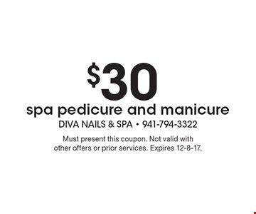 $30 spa pedicure and manicure. Must present this coupon. Not valid with other offers or prior services. Expires 12-8-17.