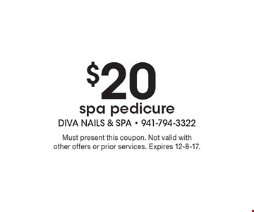 $20 spa pedicure. Must present this coupon. Not valid with other offers or prior services. Expires 12-8-17.