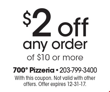 $2 off any order of $10 or more. With this coupon. Not valid with other offers. Offer expires 12-31-17.