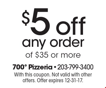 $5 off any order of $35 or more. With this coupon. Not valid with other offers. Offer expires 12-31-17.