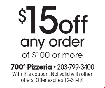 $15 off any order of $100 or more. With this coupon. Not valid with other offers. Offer expires 12-31-17.