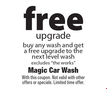 free upgrade: buy any wash and get a free upgrade to the next level wash, excludes