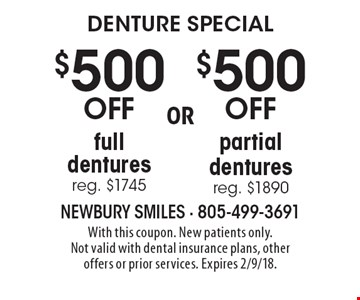 $500 off partial dentures reg. $1890 OR $500 off full dentures reg. $1745. With this coupon. New patients only. Not valid with dental insurance plans, other offers or prior services. Expires 2/9/18.