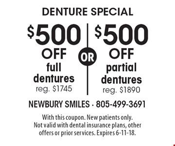 Denture special! $500 off partial dentures reg. $1890 OR $500 off full dentures reg. $1745. With this coupon. New patients only. Not valid with dental insurance plans, other offers or prior services. Expires 6-11-18.
