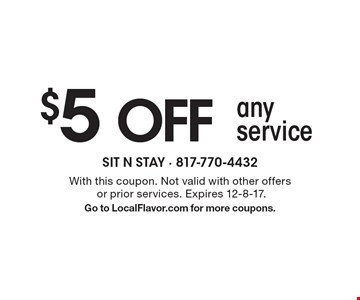 $5 OFF any service. With this coupon. Not valid with other offers or prior services. Expires 12-8-17. Go to LocalFlavor.com for more coupons.