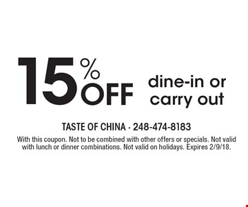 15% Off dine-in or carry out. With this coupon. Not to be combined with other offers or specials. Not valid with lunch or dinner combinations. Not valid on holidays. Expires 2/9/18.