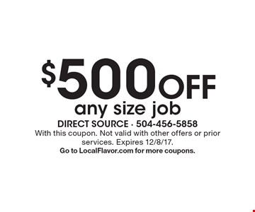 $500 off any size job. With this coupon. Not valid with other offers or prior services. Expires 12/8/17. Go to LocalFlavor.com for more coupons.