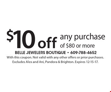 $10 off any purchase of $80 or more. With this coupon. Not valid with any other offers or prior purchases. Excludes Alex and Ani, Pandora & Brighton. Expires 12-15-17.