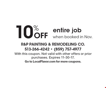 10% off entire job when booked in Nov. With this coupon. Not valid with other offers or prior purchases. Expires 11-30-17. Go to LocalFlavor.com for more coupons.