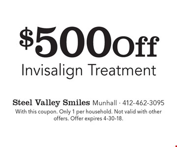$500 off Invisalign® treatment. With this coupon. Only 1 per household. Not valid with other offers. Offer expires 4-30-18.