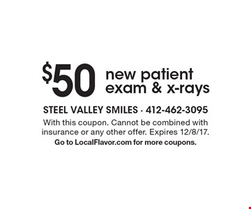 $50 new patient exam & x-rays. With this coupon. Cannot be combined with insurance or any other offer. Expires 12/8/17. Go to LocalFlavor.com for more coupons.