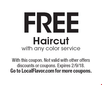 free Haircut with any color service. With this coupon. Not valid with other offers discounts or coupons. Expires 2/9/18.Go to LocalFlavor.com for more coupons.