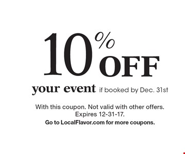 10% off your event if booked by Dec. 31st. With this coupon. Not valid with other offers. Expires 12-31-17. Go to LocalFlavor.com for more coupons.