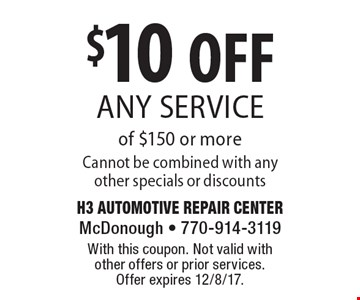 $10 OFF any service of $150 or more. Cannot be combined with any other specials or discounts. With this coupon. Not valid with other offers or prior services. Offer expires 12/8/17.