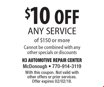 $10 OFF any service of $150 or more Cannot be combined with any other specials or discounts. With this coupon. Not valid with other offers or prior services. Offer expires 02/02/18.
