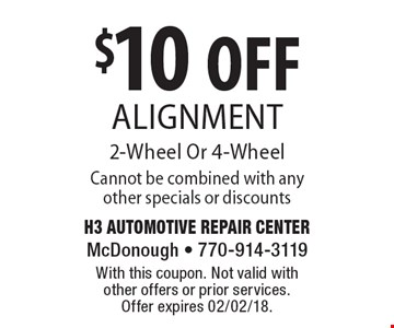 $10 OFF Alignment. 2-Wheel Or 4-Wheel. Cannot be combined with any other specials or discounts. With this coupon. Not valid with other offers or prior services. Offer expires 02/02/18.