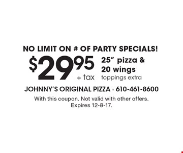NO LIMIT ON # OF PARTY SPECIALS! $29.95 + tax 25