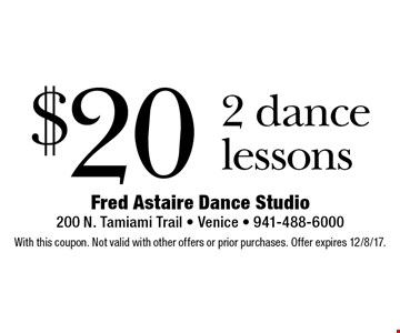 $20 2 dance lessons. With this coupon. Not valid with other offers or prior purchases. Offer expires 12/8/17.