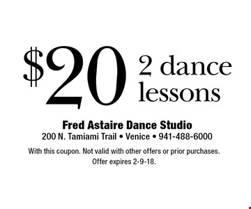 $20 2 dance lessons. With this coupon. Not valid with other offers or prior purchases. Offer expires 2-9-18.