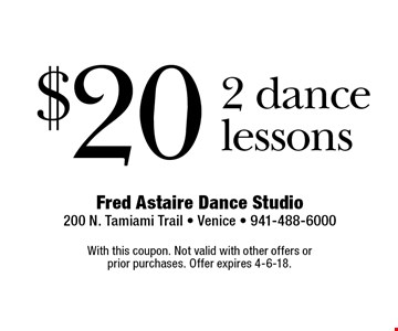 $20 2 dance lessons. With this coupon. Not valid with other offers or prior purchases. Offer expires 4-6-18.
