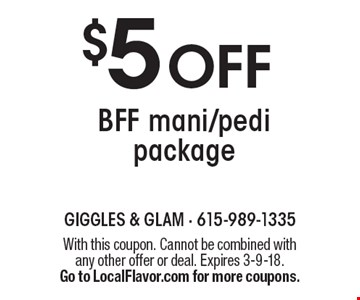 $5 OFF BFF mani/pedi package. With this coupon. Cannot be combined with any other offer or deal. Expires 3-9-18. Go to LocalFlavor.com for more coupons.