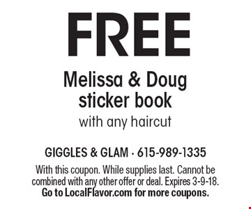 FREE Melissa & Doug sticker book with any haircut. With this coupon. While supplies last. Cannot be combined with any other offer or deal. Expires 3-9-18. Go to LocalFlavor.com for more coupons.