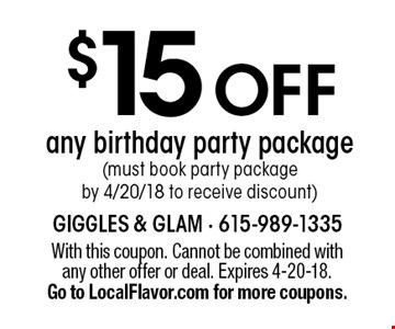 $15 OFF any birthday party package (must book party package by 4/20/18 to receive discount). With this coupon. Cannot be combined with any other offer or deal. Expires 4-20-18. Go to LocalFlavor.com for more coupons.