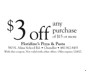 $3 off any purchase of $15 or more. With this coupon. Not valid with other offers. Offer expires 12/8/17.