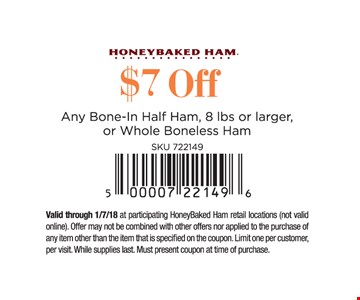 $7 off any bone-in half ham, 8 lbs or larger, or whole boneless ham.