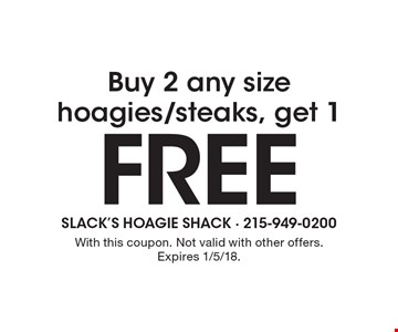 Buy 2 any size hoagies/steaks, get 1 Free. With this coupon. Not valid with other offers. Expires 1/5/18.