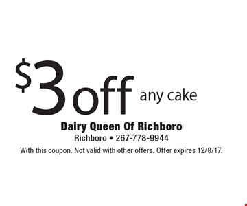$3 off any cake. With this coupon. Not valid with other offers. Offer expires 12/8/17.