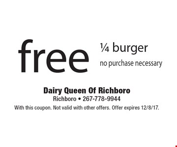 Free 1/4 burger. No purchase necessary. With this coupon. Not valid with other offers. Offer expires 12/8/17.