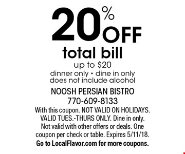 20% off total bill. Up to $20 dinner only. Dine in only does not include alcohol. With this coupon. Not valid on holidays. Valid Tues.-Thurs only. Dine in only. Not valid with other offers or deals. One coupon per check or table. Expires 5/11/18. Go to LocalFlavor.com for more coupons.