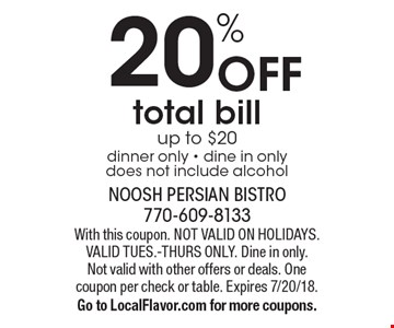 20% Off total bill up to $20 dinner only - dine in only. Does not include alcohol. With this coupon. Not valid on holidays. Valid Tues.-Thurs only. Dine in only. Not valid with other offers or deals. One coupon per check or table. Expires 7/20/18. Go to LocalFlavor.com for more coupons.