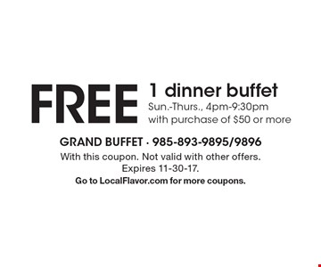 FREE 1 dinner buffet Sun.-Thurs., 4pm-9:30pm with purchase of $50 or more. With this coupon. Not valid with other offers. Expires 11-30-17. Go to LocalFlavor.com for more coupons.