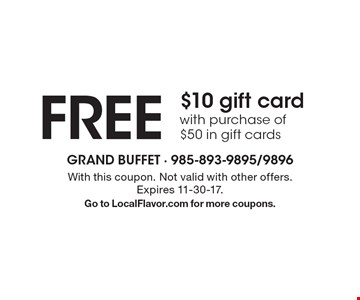 FREE $10 gift card with purchase of $50 in gift cards. With this coupon. Not valid with other offers. Expires 11-30-17. Go to LocalFlavor.com for more coupons.